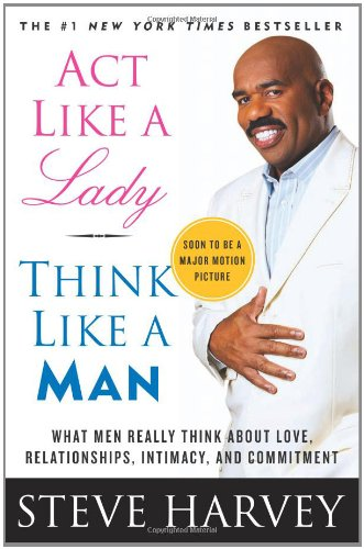RELATIONSHIP: ACT LIKE A LADY THINK LIKE A MAN, STEVE HARVEY
